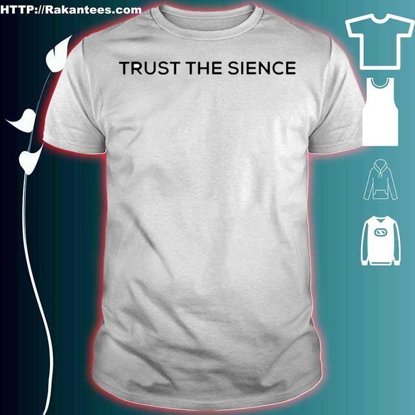 Trust The Sience Funny Shirt