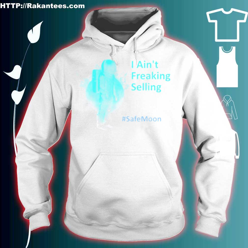 SafeMoon I Ain't Freaking Selling Shirt hoodie