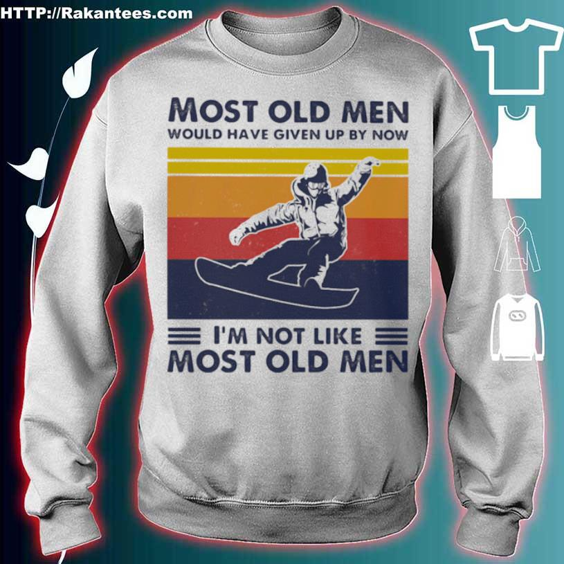 Most Old Men Would Have Given Up By Now I'm Not Like Most Old Men Snowboarding Vintage Shirt sweater