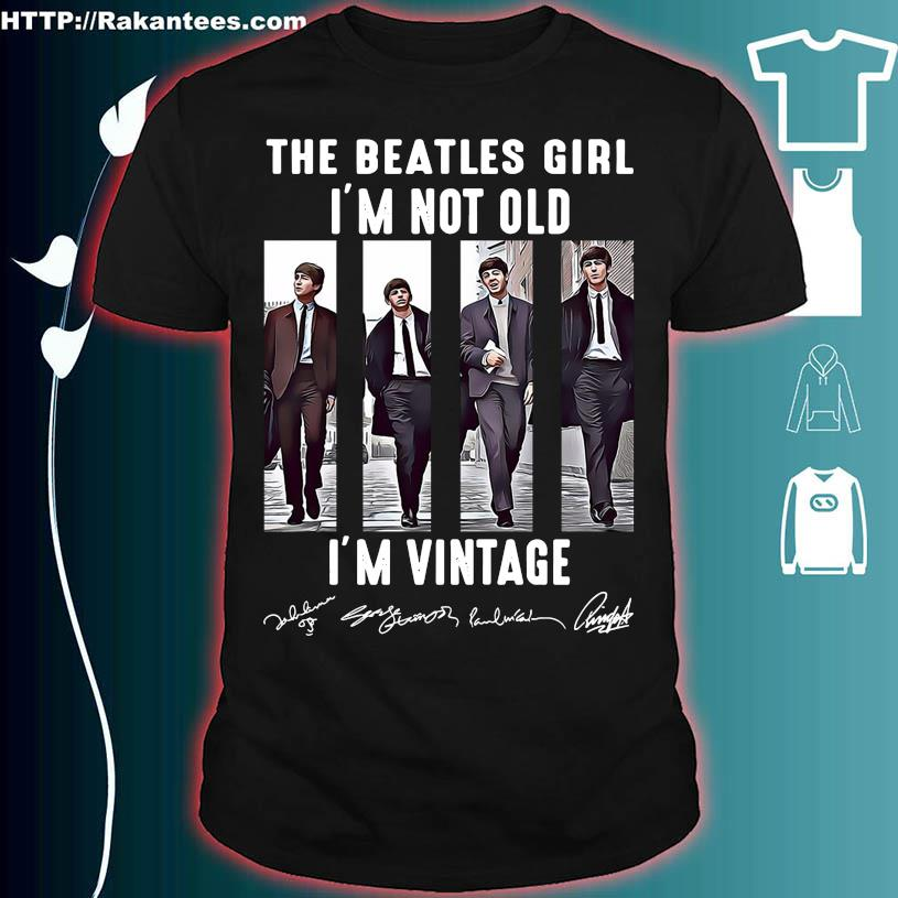 The Beatles Girl i'm not old i'm vintage signatures shirt