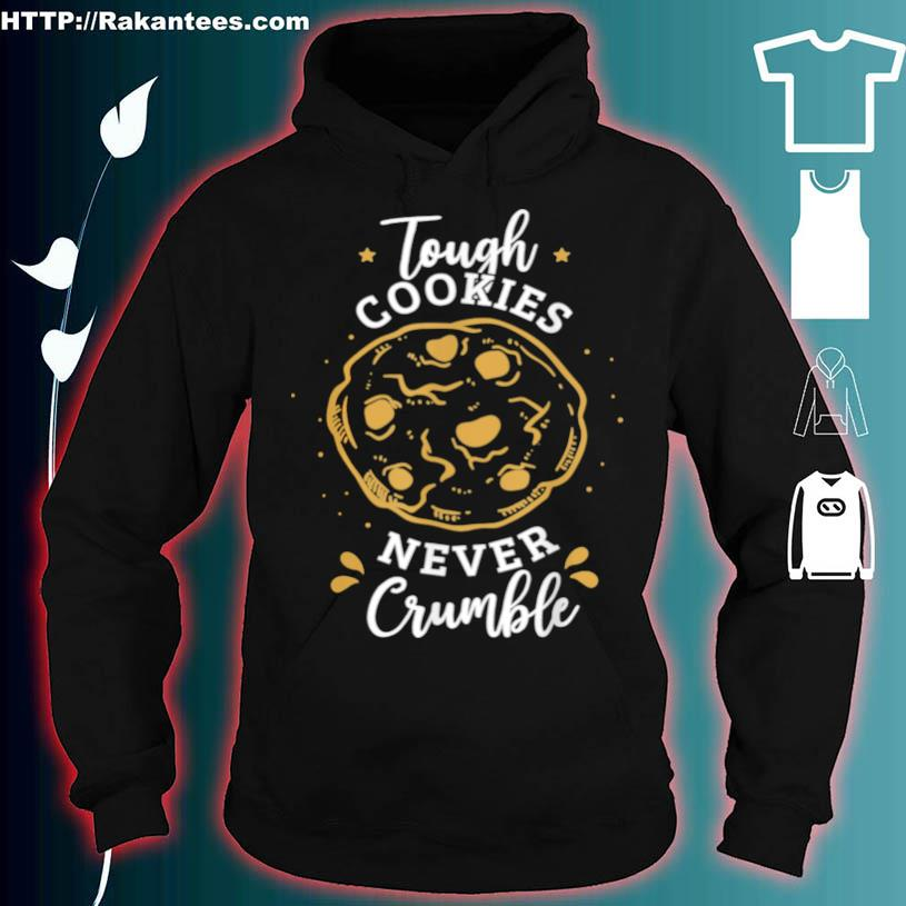 Tough Cookies Never Crumble For A Baker Baking Shirt hoodie