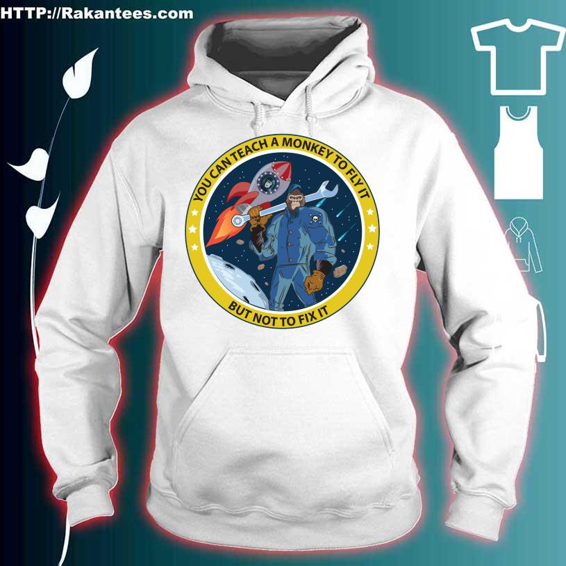 You can teach Monkey to fly it but not to fix it hoodie