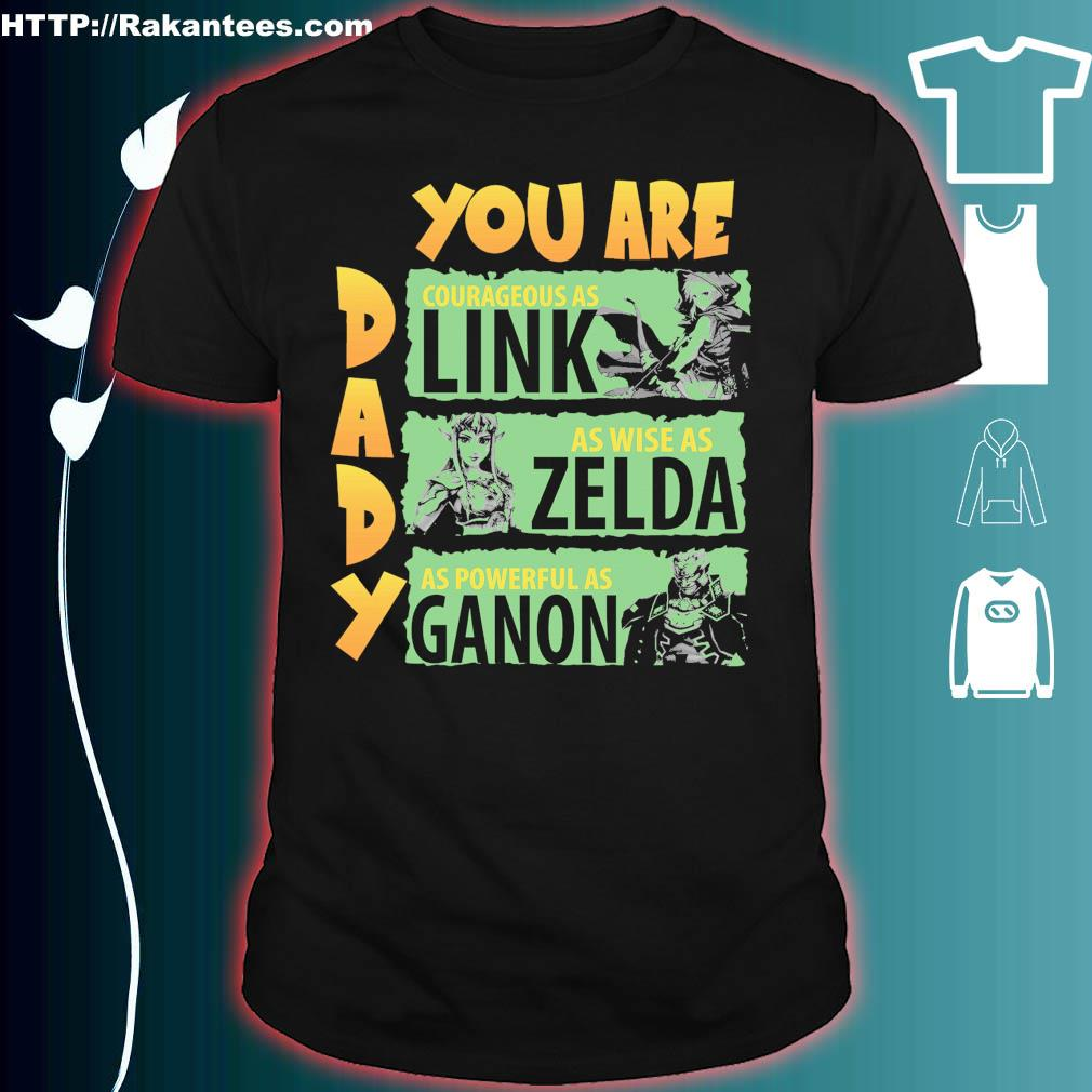 Daddy You are courageous as Link as wise as Zelda as powerful as Ganon shirt