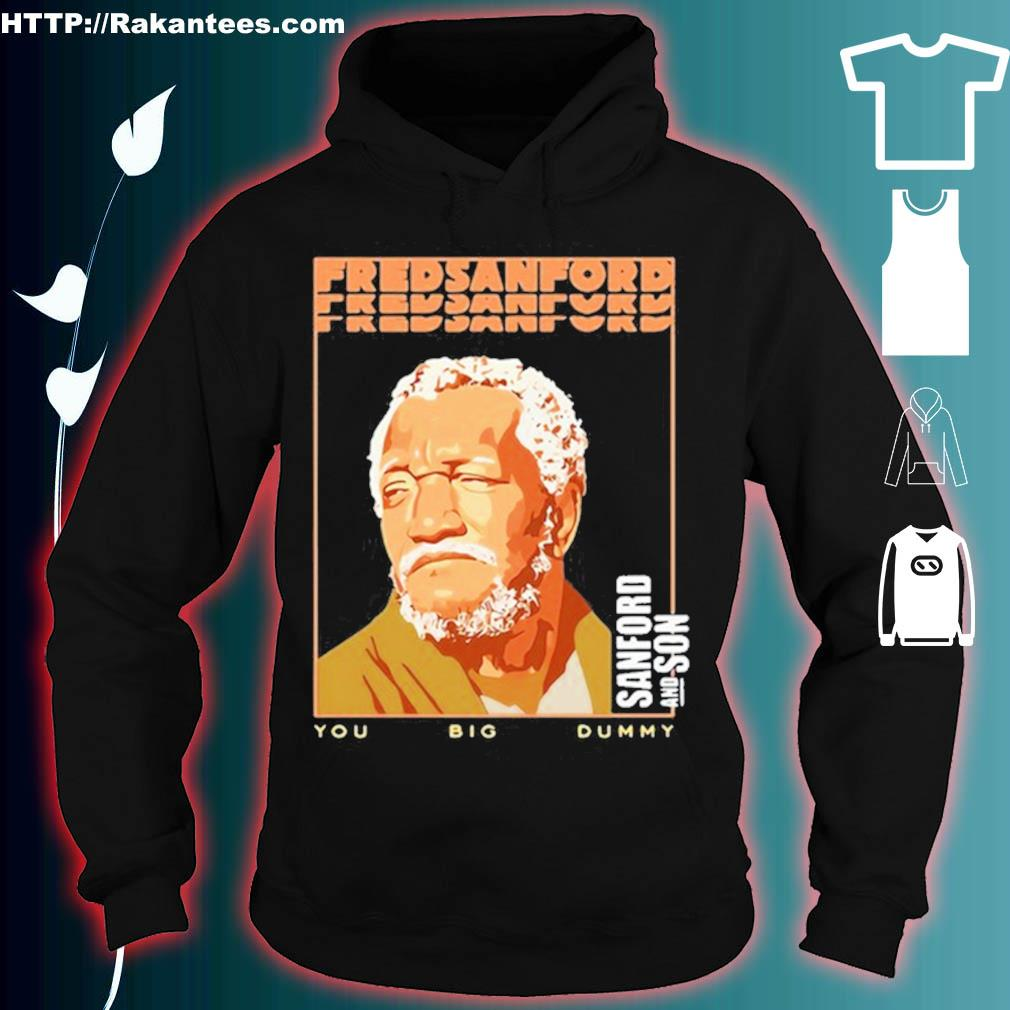 Fred Sanford Sanford And Son You Big Dummy T-s hoodie
