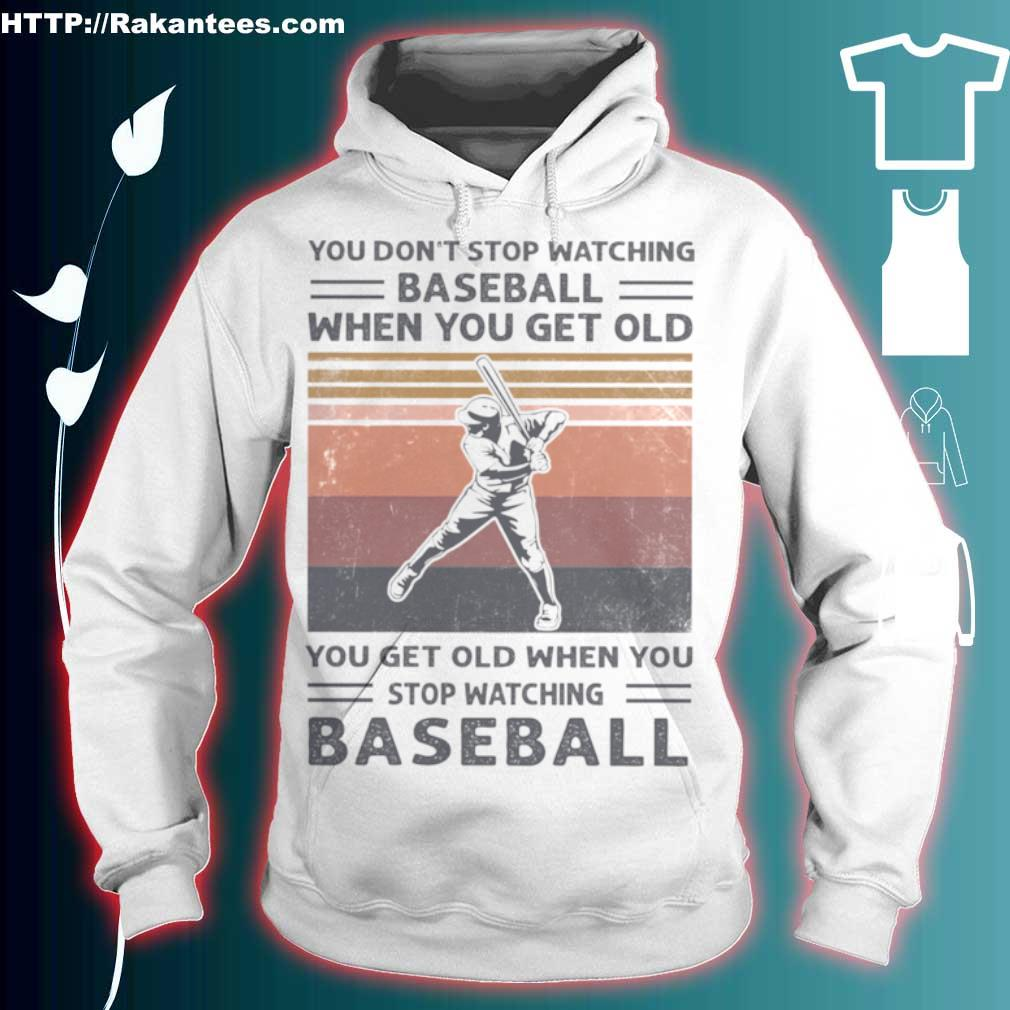 You Dont Stop Watching Baseball When You Get Old Vintage Shirt hoodie