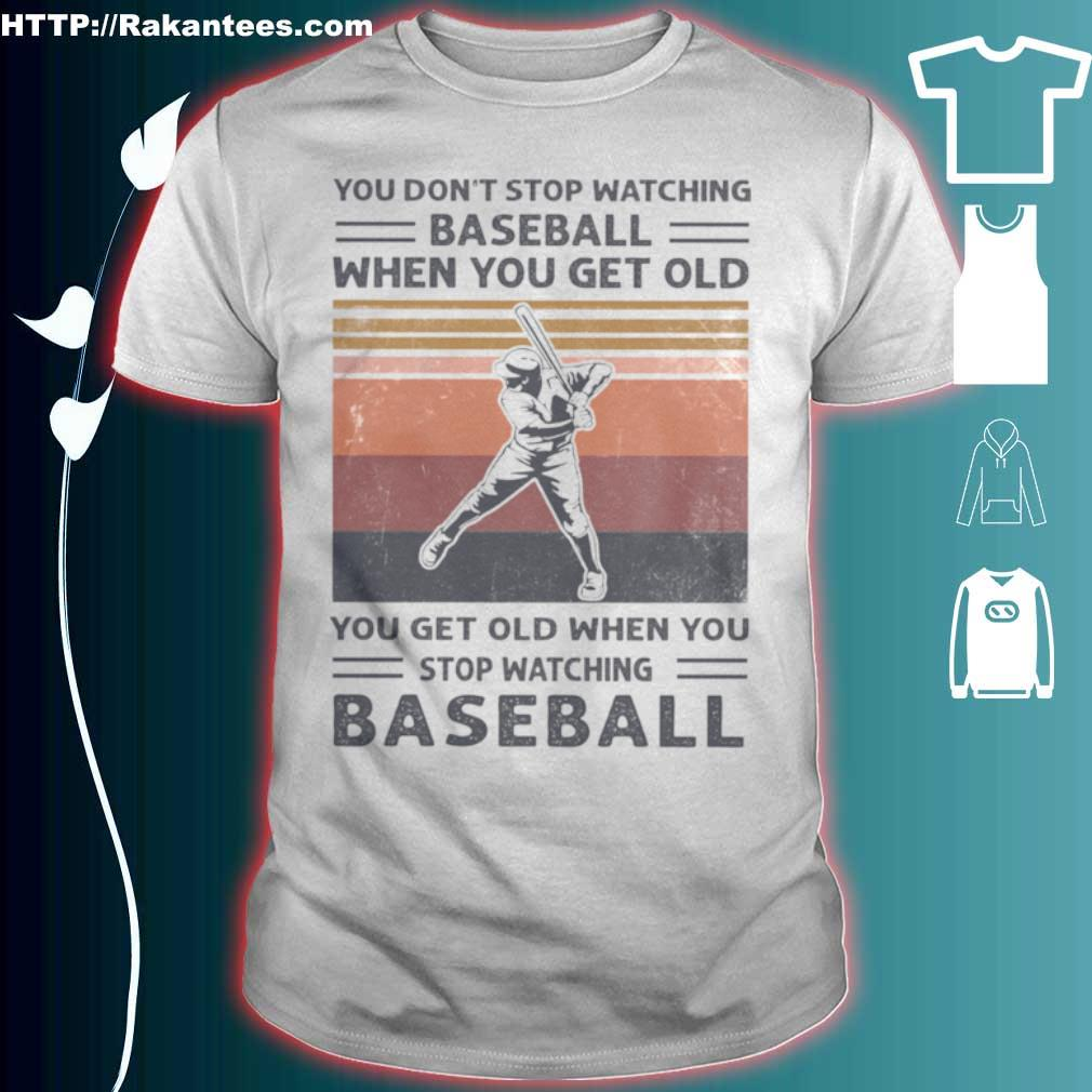 You Dont Stop Watching Baseball When You Get Old Vintage Shirt
