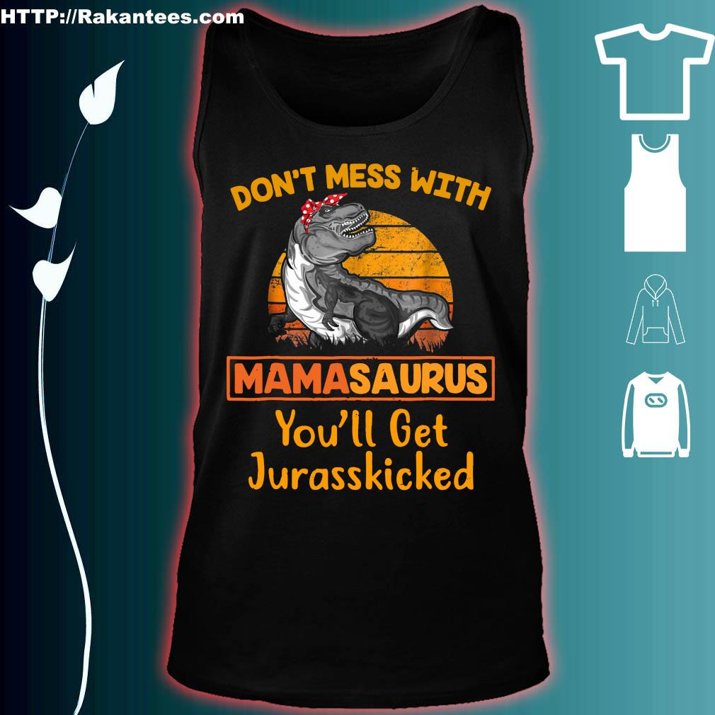 Don_t Mess With Mamasaurus You_ll Get Jurasskicked Shirt tank top