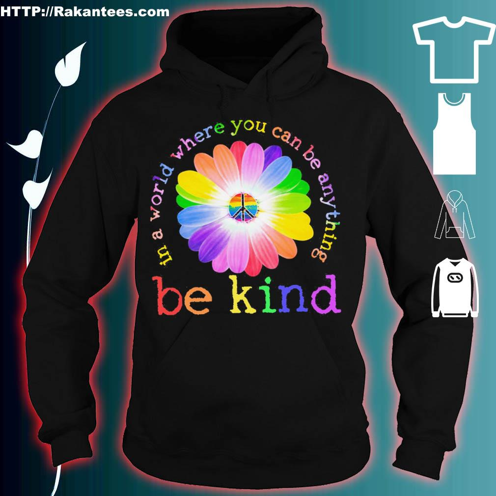 Floral Be Kind In A World Where You Can Be Anything Shirt hoodie