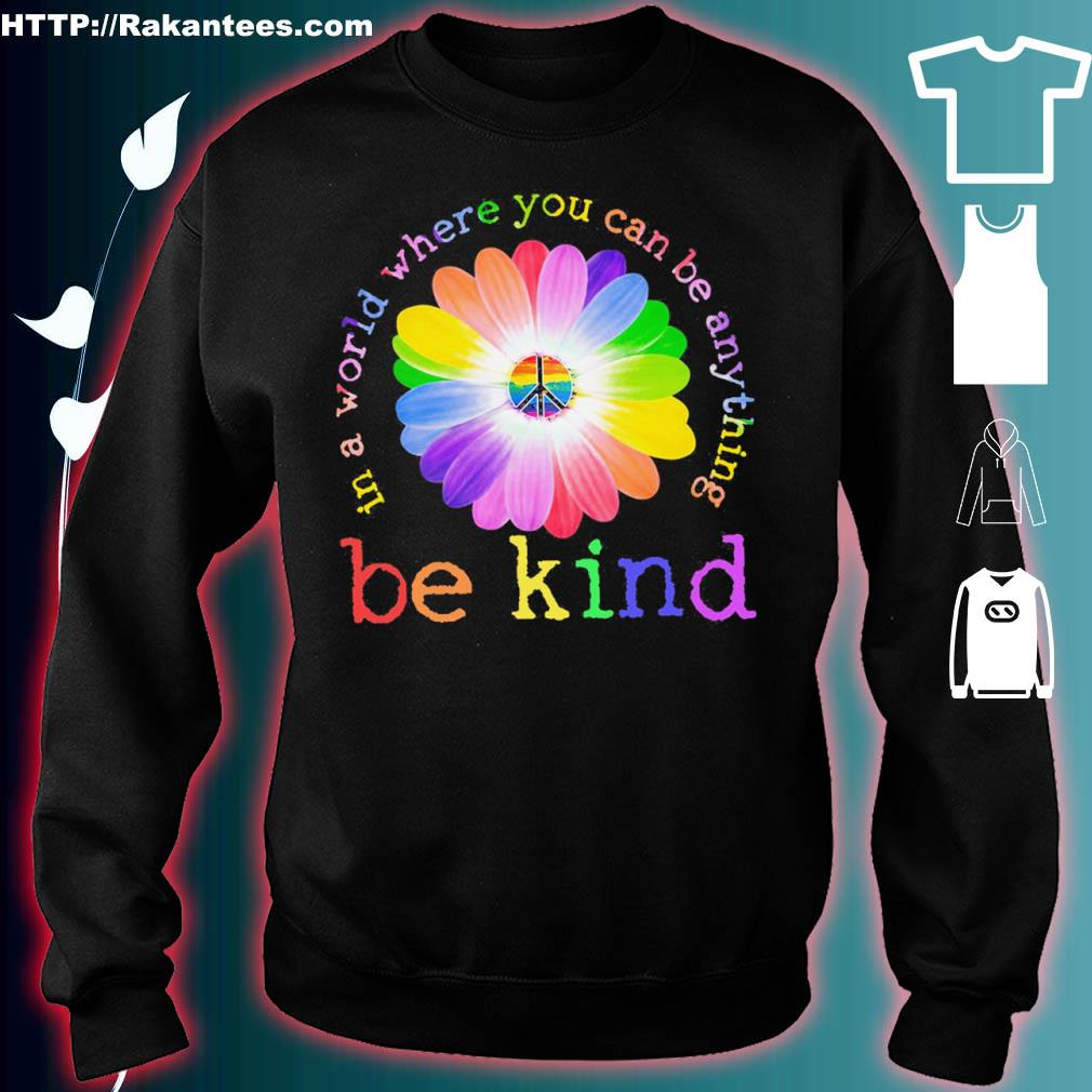 Floral Be Kind In A World Where You Can Be Anything Shirt sweater