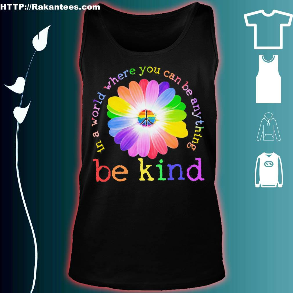 Floral Be Kind In A World Where You Can Be Anything Shirt tank top