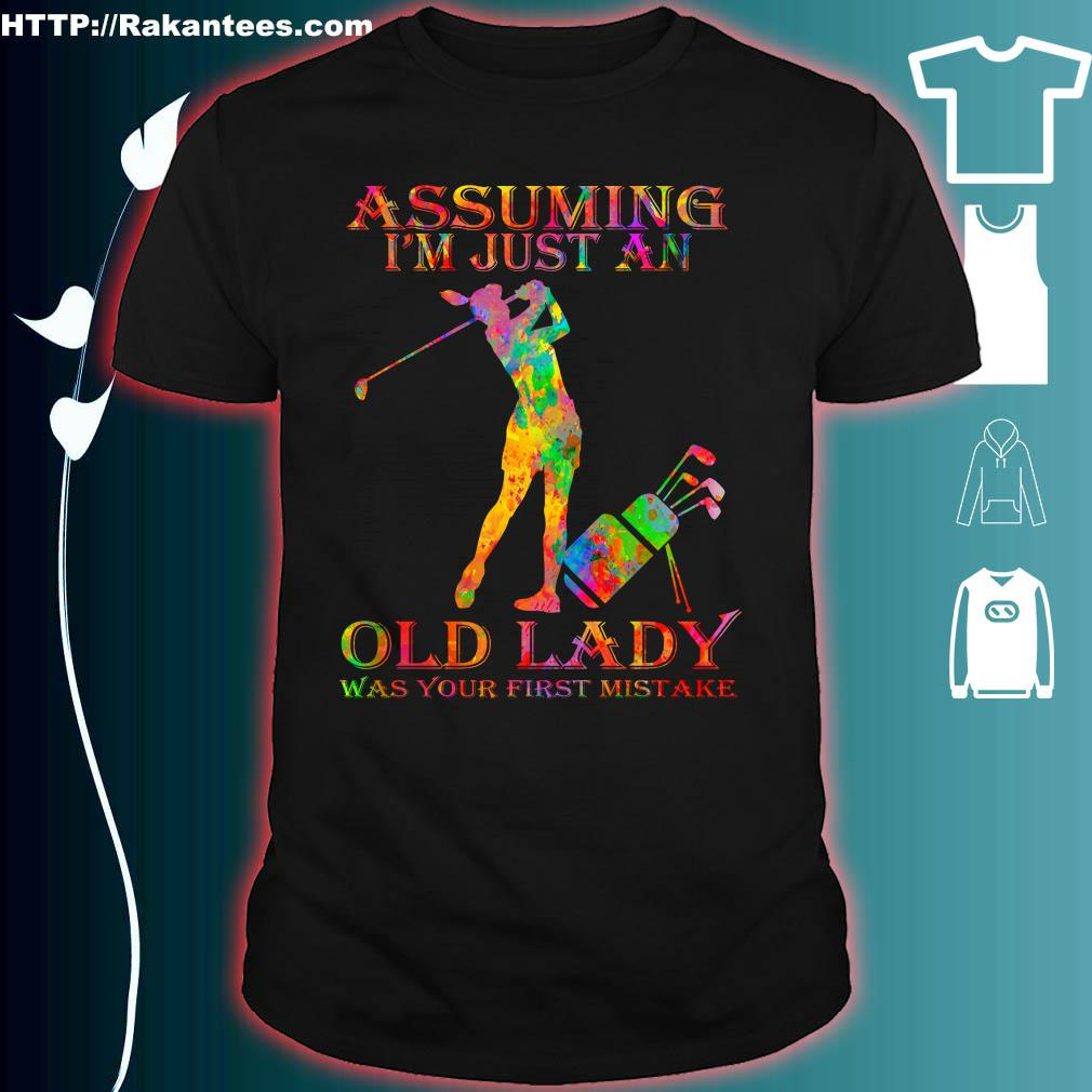 Play Golf Assuming I'm Just An Old Lady Was Your First Mistake Shirt
