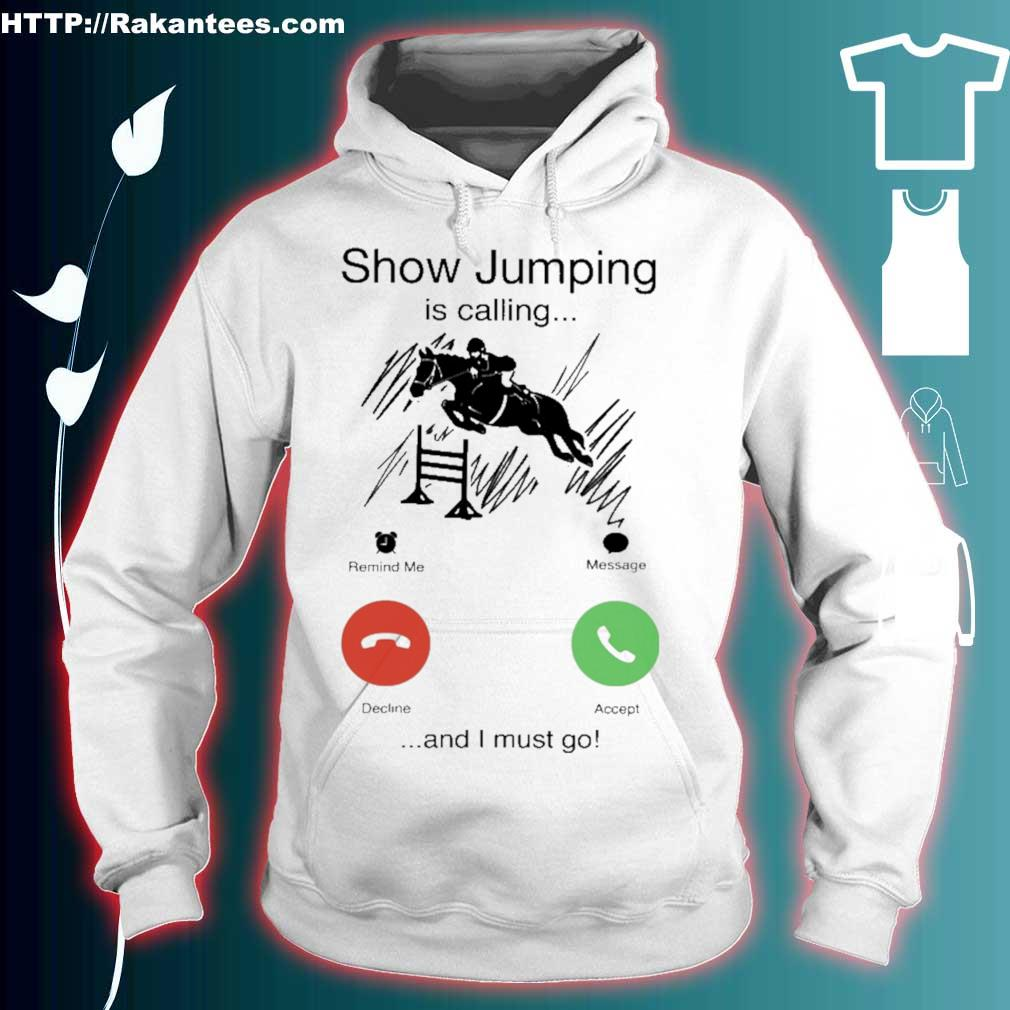 Show Jumping is calling and i must go s hoodie
