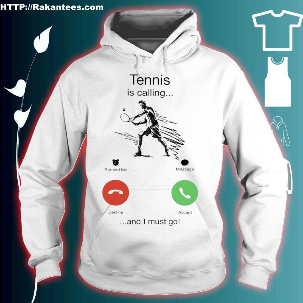 Tennis is calling and i must go s hoodie