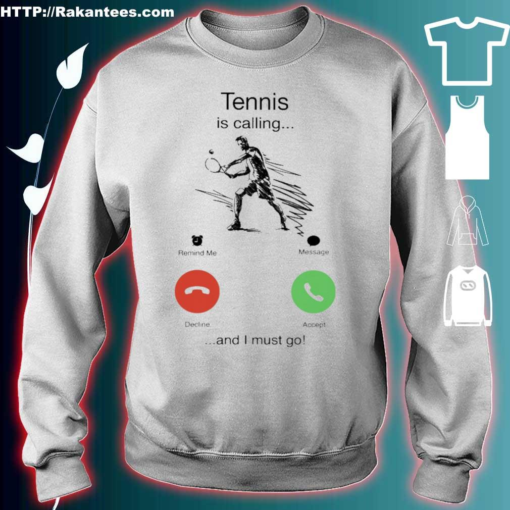 Tennis is calling and i must go s sweater