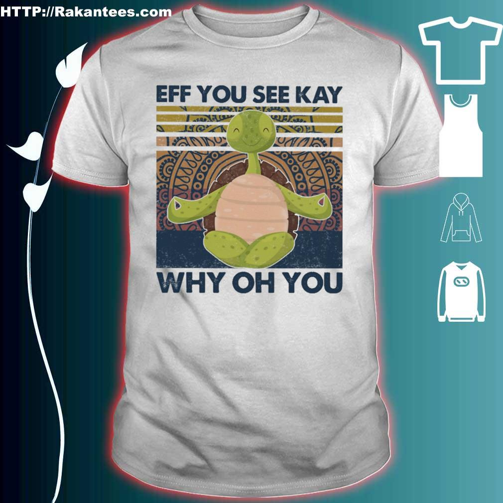 Turtle yoga eff you see key why oh you vintage shirt