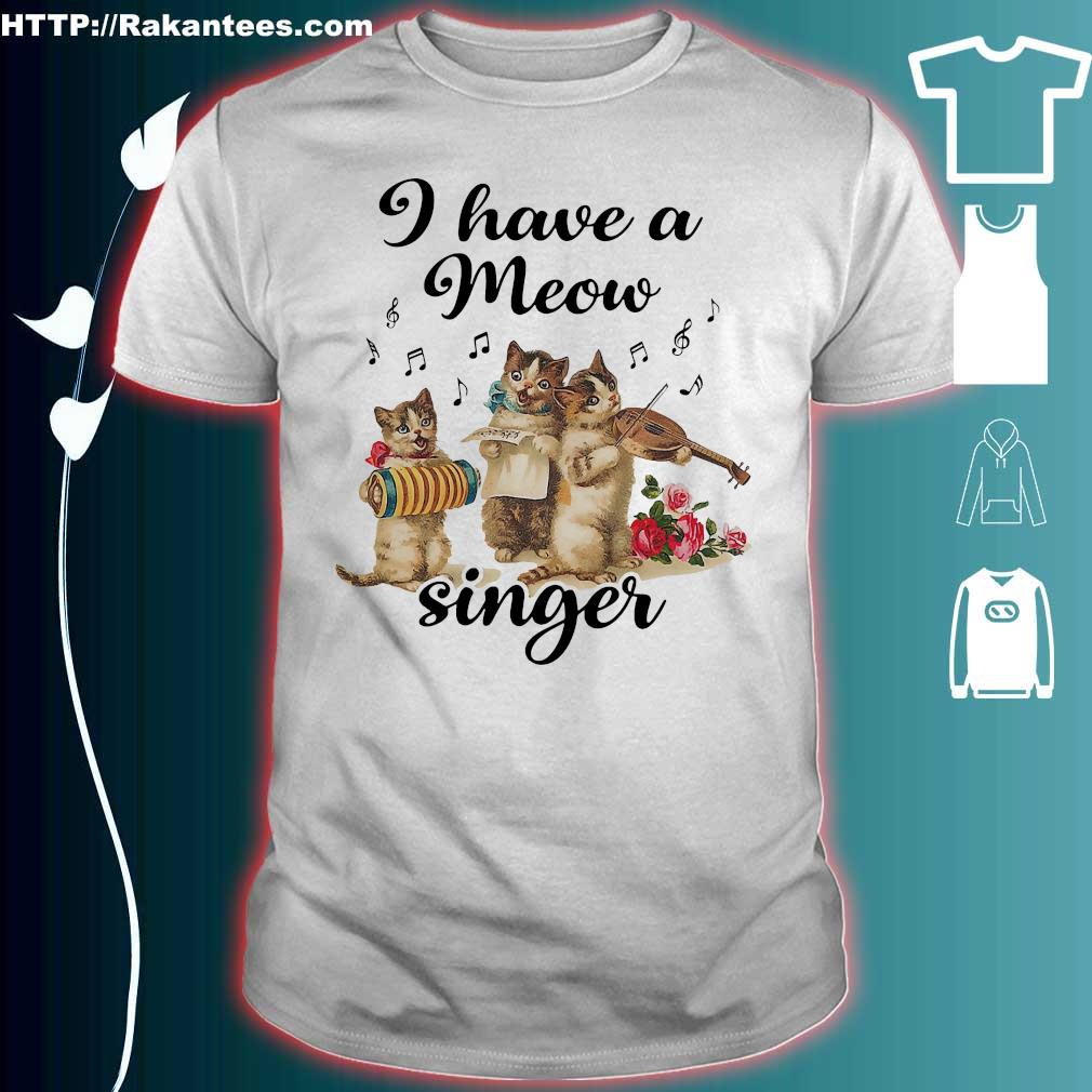 Cat I have a meow singer shirt