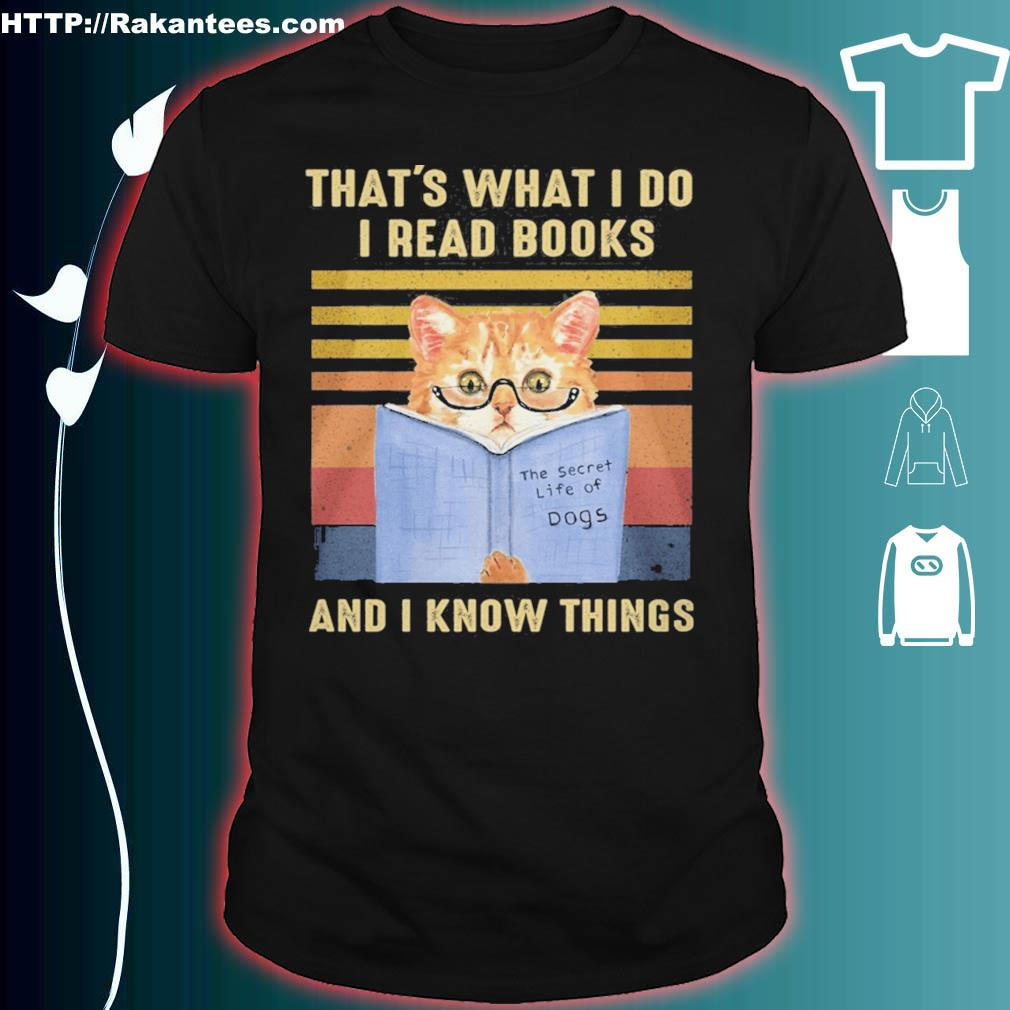 Cat That's what i do i read books the secret life of Dogs and i know things vintage shirt