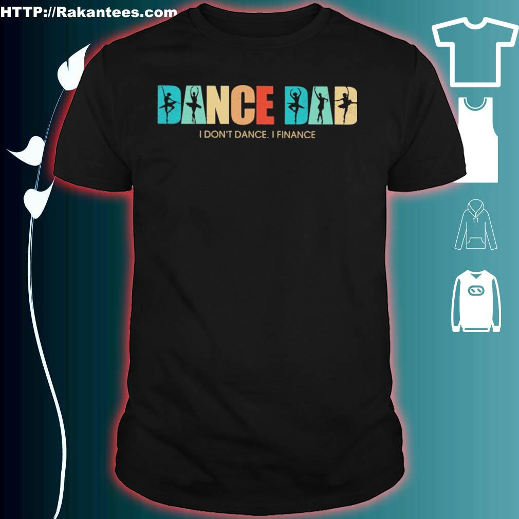 Happy Father's day Dance Dad i don't dance i finance vintage shirt