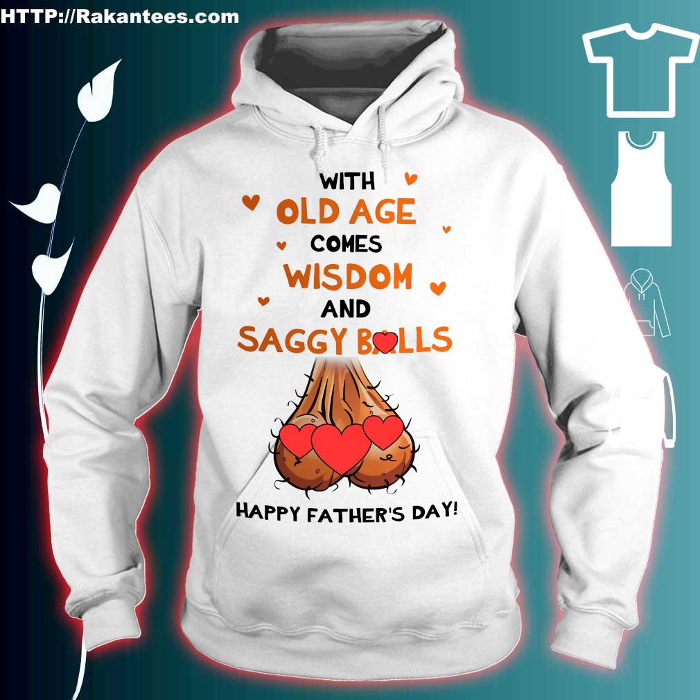 With old age comes wisdom and saggy balls happy father's day s hoodie