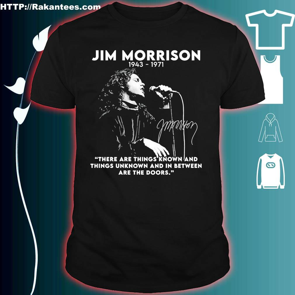 Jim Morrison 1943 1971 there are things known and things unknown and in between are the doors shirt