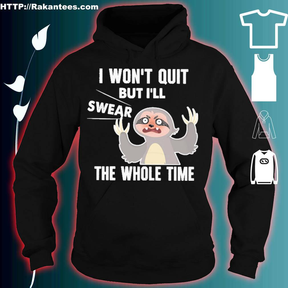 Sloth I won't quit but I'll swear the whole time s hoodie