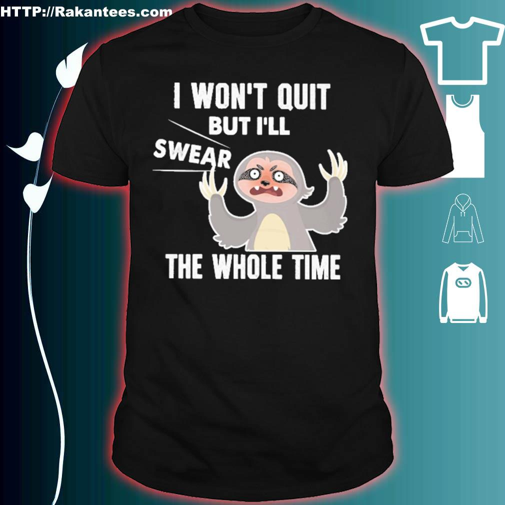 Sloth I won't quit but I'll swear the whole time shirt