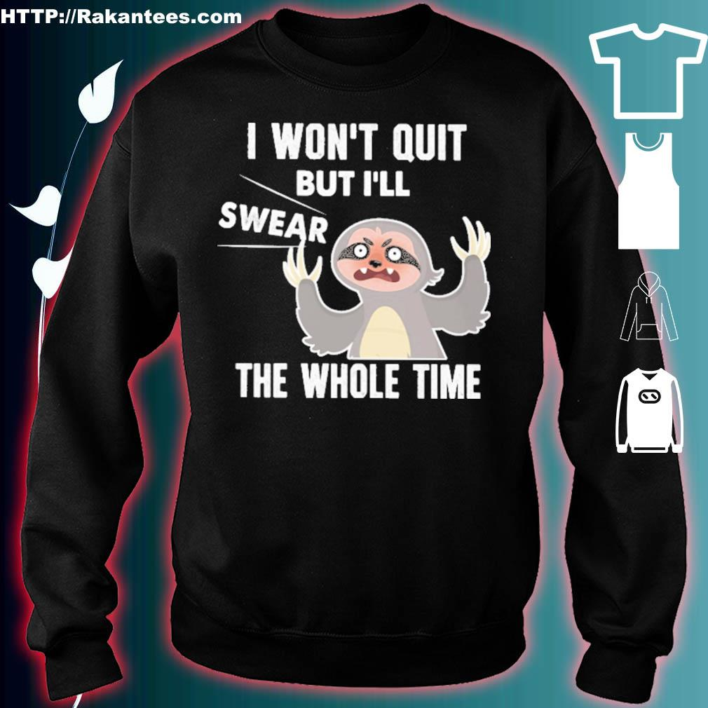 Sloth I won't quit but I'll swear the whole time s sweater