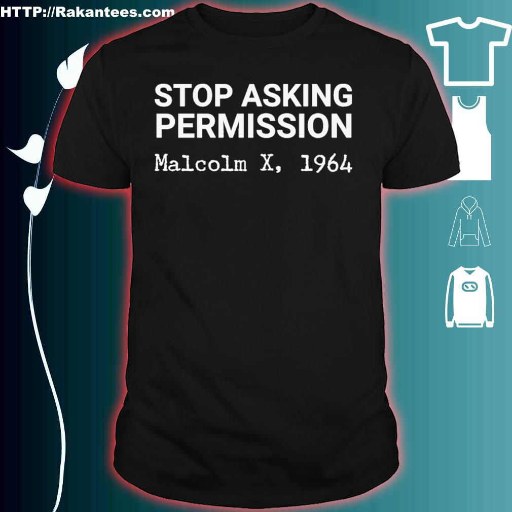 Stop asking permission Malcolm x 1964 shirt