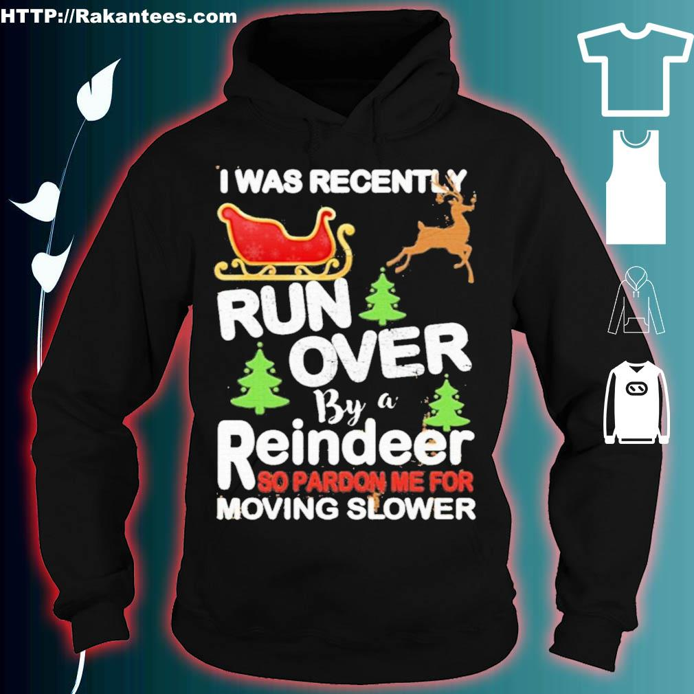 Official I Was Recently Run Over By A Reindeer So Pardon Me For Moving Slower Christmas Shirt hoodie