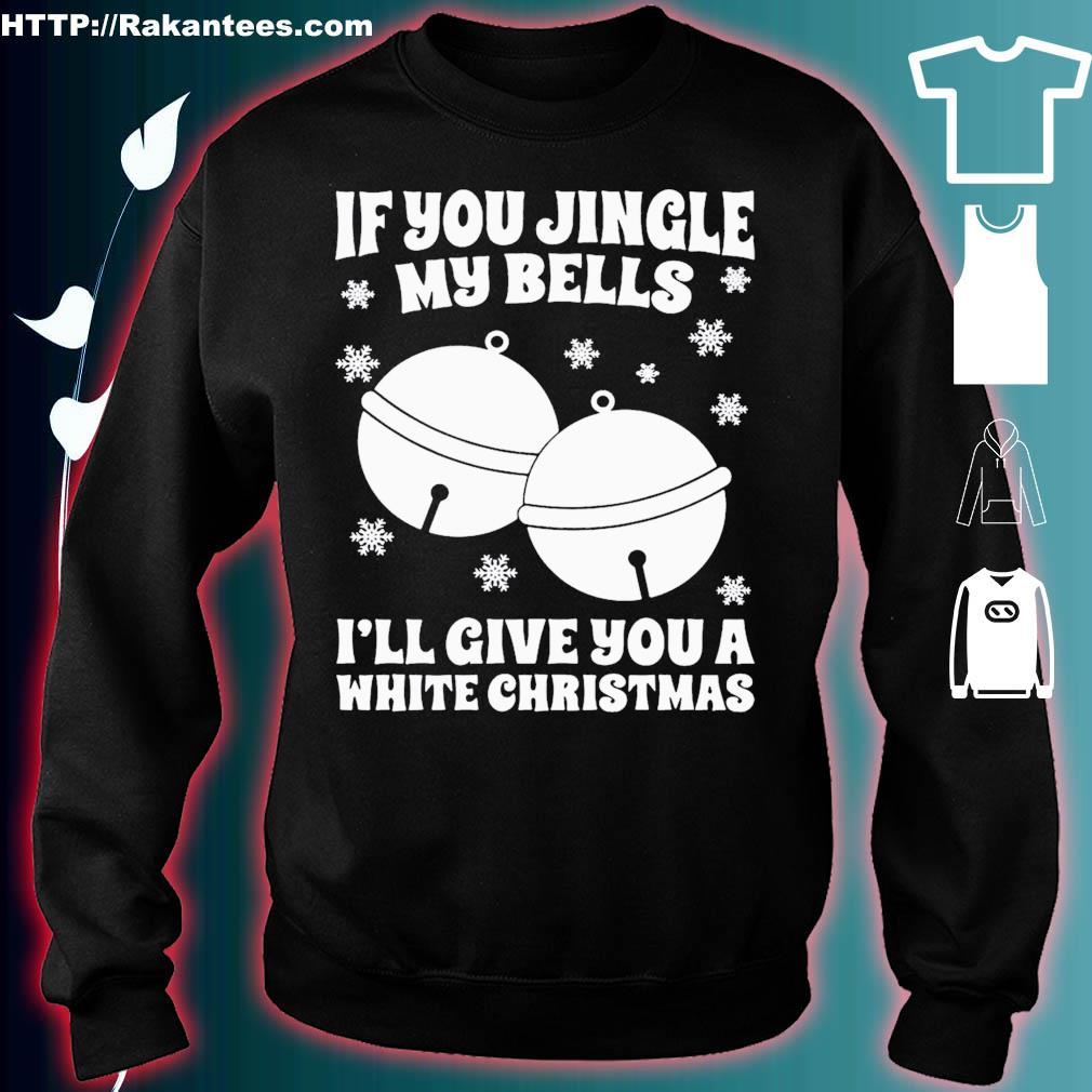 Official If You Jingle My Bells I'll Give You A White Christmas Shirt sweater