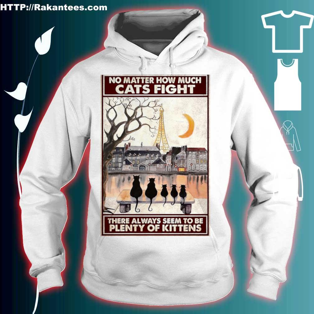 Official Cats No Matter How Much Cats Fight There Always Seem To Be Plenty Of Kittens Poster Shirt hoodie