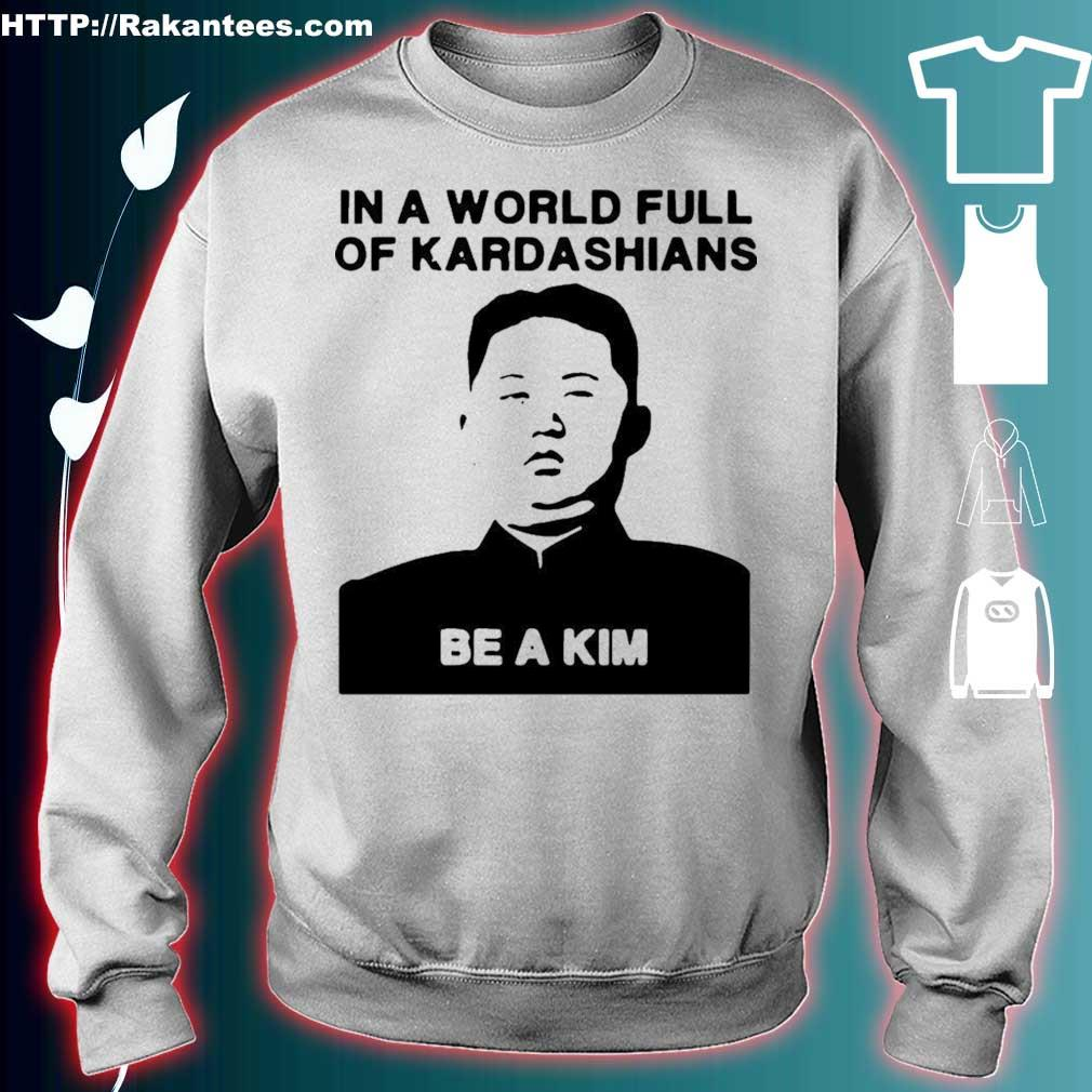 Official In A World Full Of Kardashians Be A Kim Shirt sweater