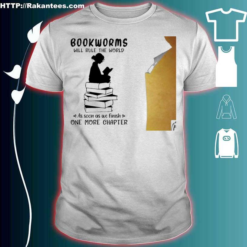 Bookworms Will Rule The World As Soon As We Finish On More Chapter Shirt